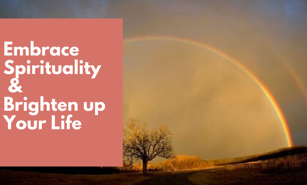 Embrace Spirituality and Brighten up Your Life