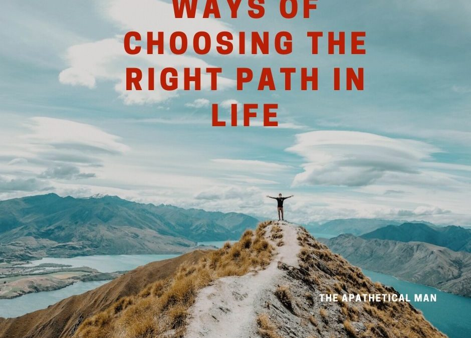 Ways of Choosing the Right Path in Life